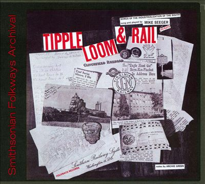 Tipple, Loom & Rail - Songs Of The Industrialization Of The South