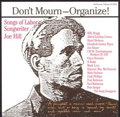 Don't Mourn - Organize! Songs Of Labor Songwriter Joe Hill