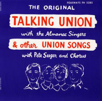 The Original Talking Union With The Almanac Singers & Other Union Songs With Pete Seeger & Chorus<br />