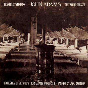 John Adams - Fearful Symmetries / The Wound-Dresser