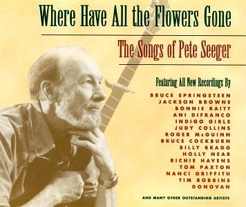 Where Have All The Flowers Gone - The ‎Songs Of Pete Seeger