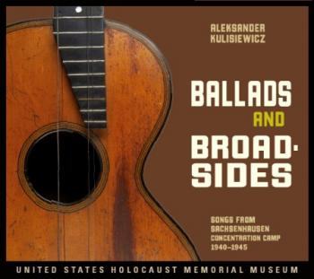 Aleksander Kulisiewicz: Ballads and Broadsides - Songs from Sachsenhausen Concentration Camp 1940-1945